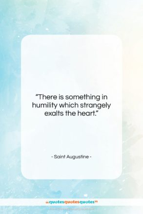 """Saint Augustine quote: """"There is something in humility which strangely…""""- at QuotesQuotesQuotes.com"""