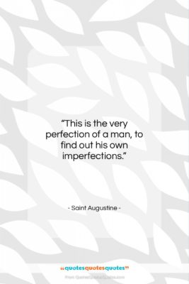 """Saint Augustine quote: """"This is the very perfection of a…""""- at QuotesQuotesQuotes.com"""