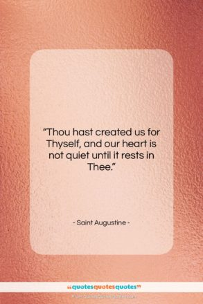 """Saint Augustine quote: """"Thou hast created us for Thyself, and…""""- at QuotesQuotesQuotes.com"""