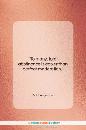 """Saint Augustine quote: """"To many, total abstinence is easier than…""""- at QuotesQuotesQuotes.com"""