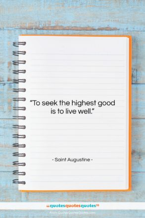 """Saint Augustine quote: """"To seek the highest good is to…""""- at QuotesQuotesQuotes.com"""