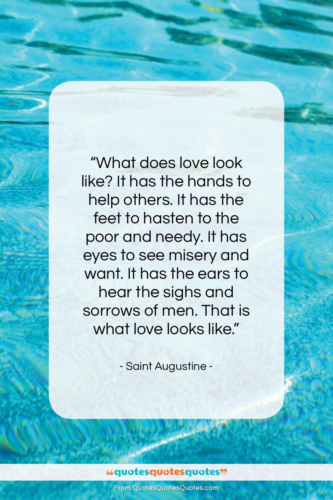 """Saint Augustine quote: """"What does love look like? It has…""""- at QuotesQuotesQuotes.com"""