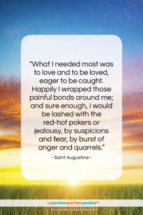 """Saint Augustine quote: """"What I needed most was to love…""""- at QuotesQuotesQuotes.com"""