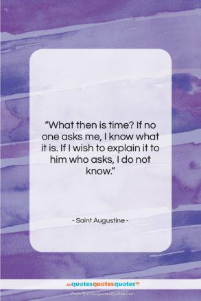 """Saint Augustine quote: """"What then is time? If no one…""""- at QuotesQuotesQuotes.com"""
