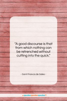 """Saint Francis de Sales quote: """"A good discourse is that from which…""""- at QuotesQuotesQuotes.com"""