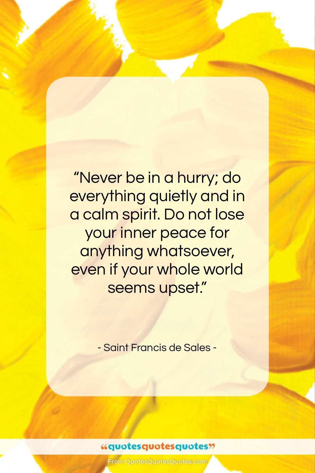 """Saint Francis de Sales quote: """"Never be in a hurry; do everything…""""- at QuotesQuotesQuotes.com"""