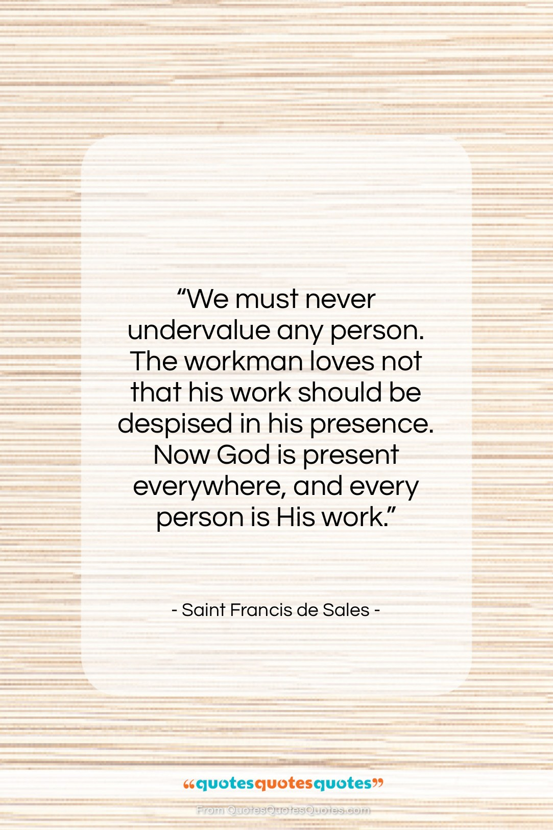 """Saint Francis de Sales quote: """"We must never undervalue any person. The…""""- at QuotesQuotesQuotes.com"""