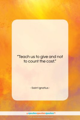 """Saint Ignatius quote: """"Teach us to give and not to…""""- at QuotesQuotesQuotes.com"""