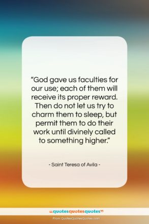 """Saint Teresa of Avila quote: """"God gave us faculties for our use;…""""- at QuotesQuotesQuotes.com"""