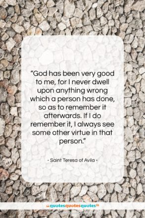 """Saint Teresa of Avila quote: """"God has been very good to me,…""""- at QuotesQuotesQuotes.com"""