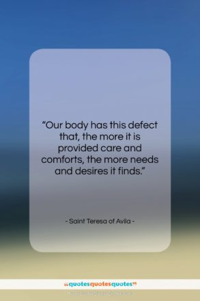 """Saint Teresa of Avila quote: """"Our body has this defect that, the…""""- at QuotesQuotesQuotes.com"""
