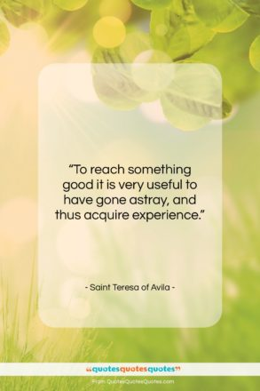 """Saint Teresa of Avila quote: """"To reach something good it is very…""""- at QuotesQuotesQuotes.com"""