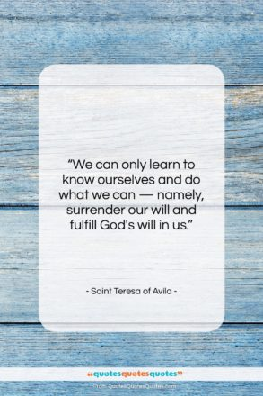 """Saint Teresa of Avila quote: """"We can only learn to know ourselves…""""- at QuotesQuotesQuotes.com"""