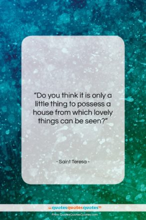 """Saint Teresa quote: """"Do you think it is only a…""""- at QuotesQuotesQuotes.com"""