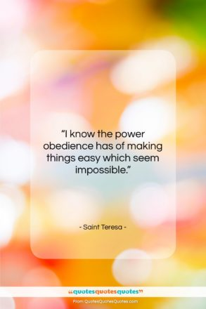 """Saint Teresa quote: """"I know the power obedience has of…""""- at QuotesQuotesQuotes.com"""