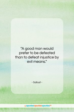 """Sallust quote: """"A good man would prefer to be…""""- at QuotesQuotesQuotes.com"""