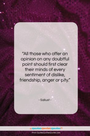"""Sallust quote: """"All those who offer an opinion on…""""- at QuotesQuotesQuotes.com"""