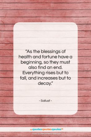 """Sallust quote: """"As the blessings of health and fortune…""""- at QuotesQuotesQuotes.com"""