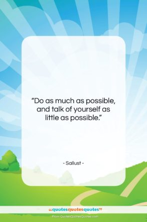 """Sallust quote: """"Do as much as possible, and talk…""""- at QuotesQuotesQuotes.com"""