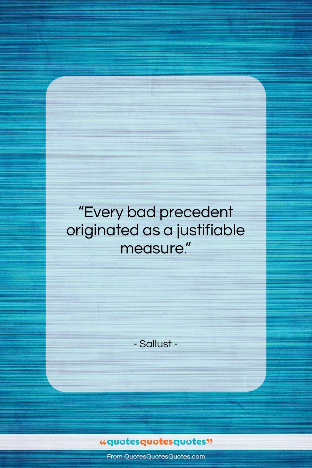 "Sallust quote: ""Every bad precedent originated as a justifiable…""- at QuotesQuotesQuotes.com"