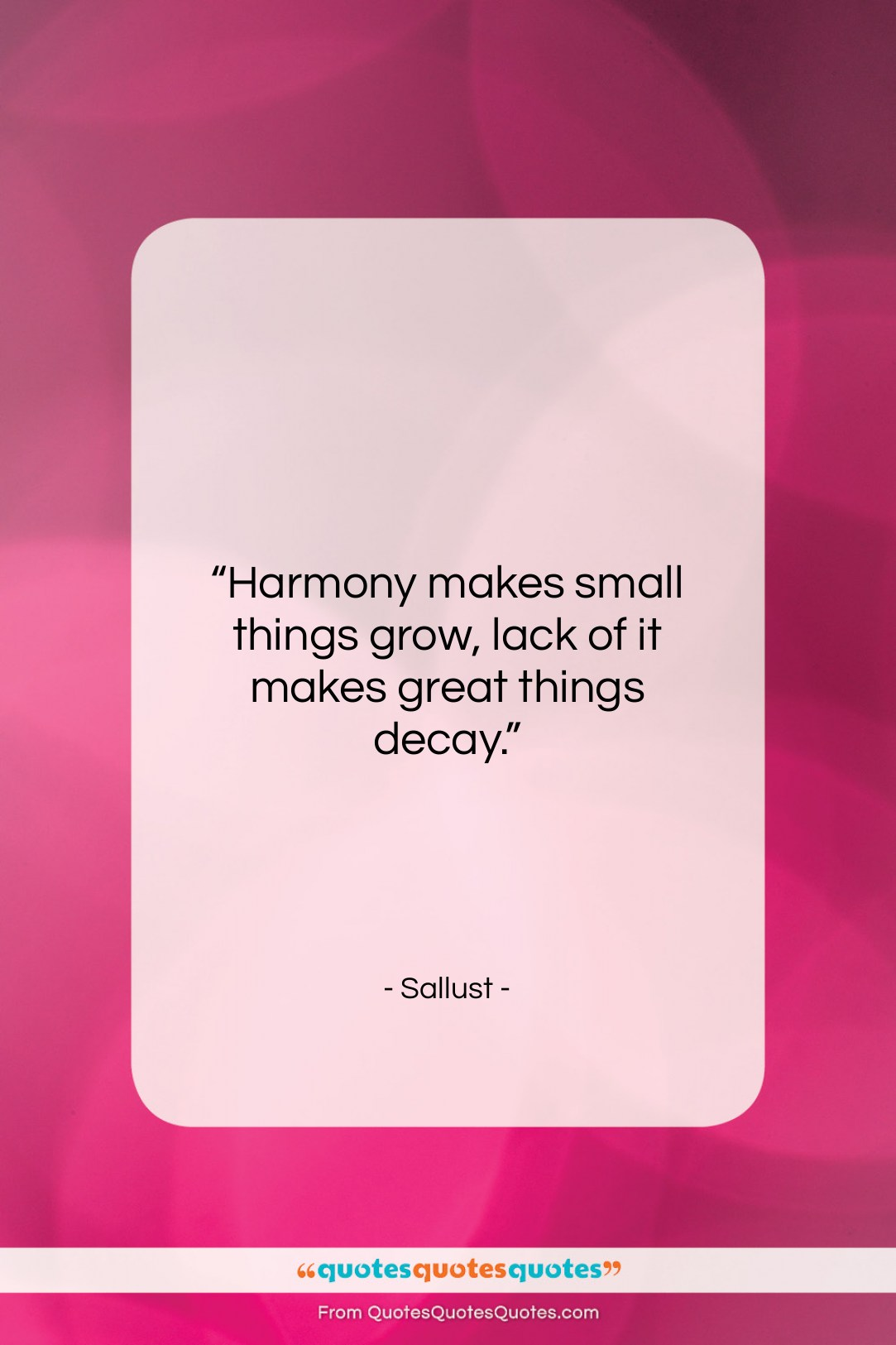 """Sallust quote: """"Harmony makes small things grow, lack of…""""- at QuotesQuotesQuotes.com"""
