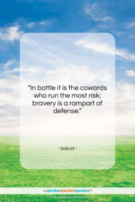 """Sallust quote: """"In battle it is the cowards who…""""- at QuotesQuotesQuotes.com"""