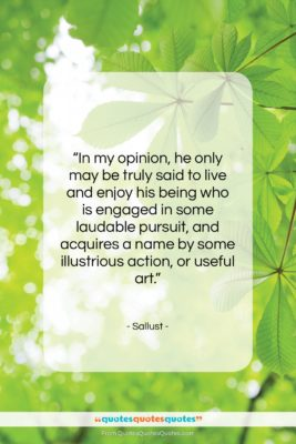 """Sallust quote: """"In my opinion, he only may be…""""- at QuotesQuotesQuotes.com"""