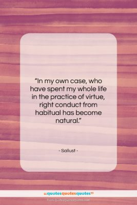"""Sallust quote: """"In my own case, who have spent…""""- at QuotesQuotesQuotes.com"""