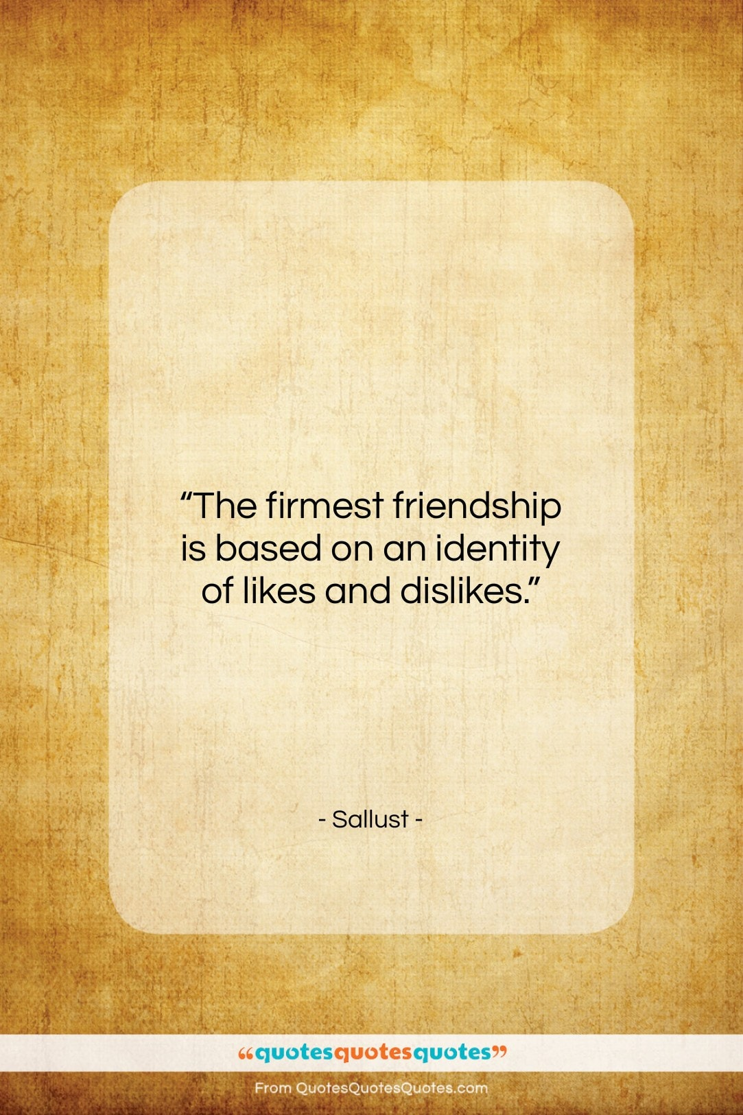 """Sallust quote: """"The firmest friendship is based on an…""""- at QuotesQuotesQuotes.com"""