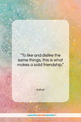 "Sallust quote: ""To like and dislike the same things,…""- at QuotesQuotesQuotes.com"