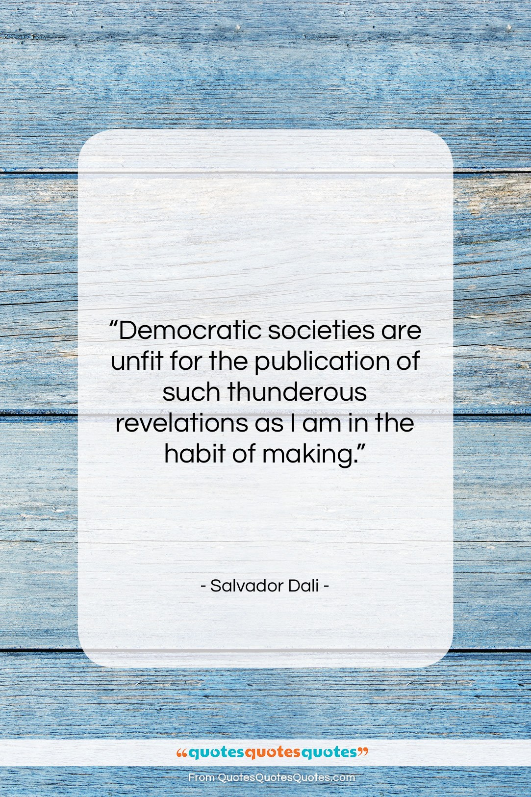 """Salvador Dali quote: """"Democratic societies are unfit for the publication…""""- at QuotesQuotesQuotes.com"""