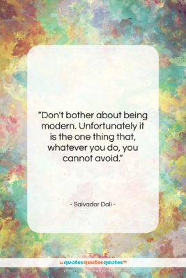 "Salvador Dali quote: ""Don't bother about being modern. Unfortunately it…""- at QuotesQuotesQuotes.com"