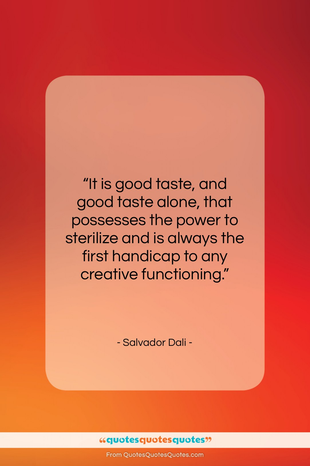 """Salvador Dali quote: """"It is good taste, and good taste…""""- at QuotesQuotesQuotes.com"""