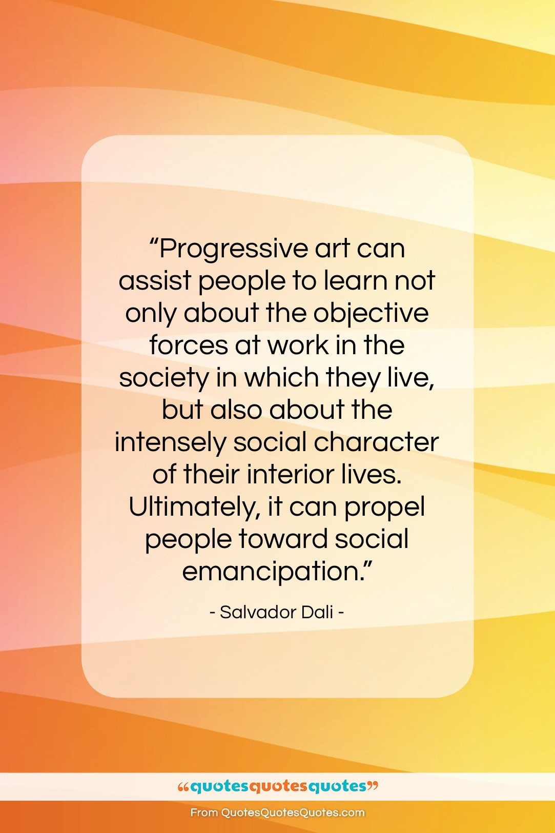 """Salvador Dali quote: """"Progressive art can assist people to learn…""""- at QuotesQuotesQuotes.com"""