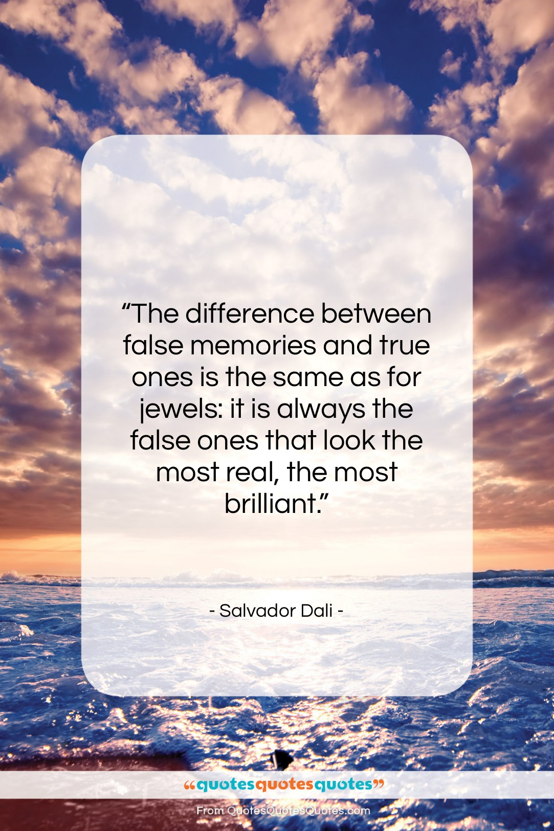 """Salvador Dali quote: """"The difference between false memories and true…""""- at QuotesQuotesQuotes.com"""