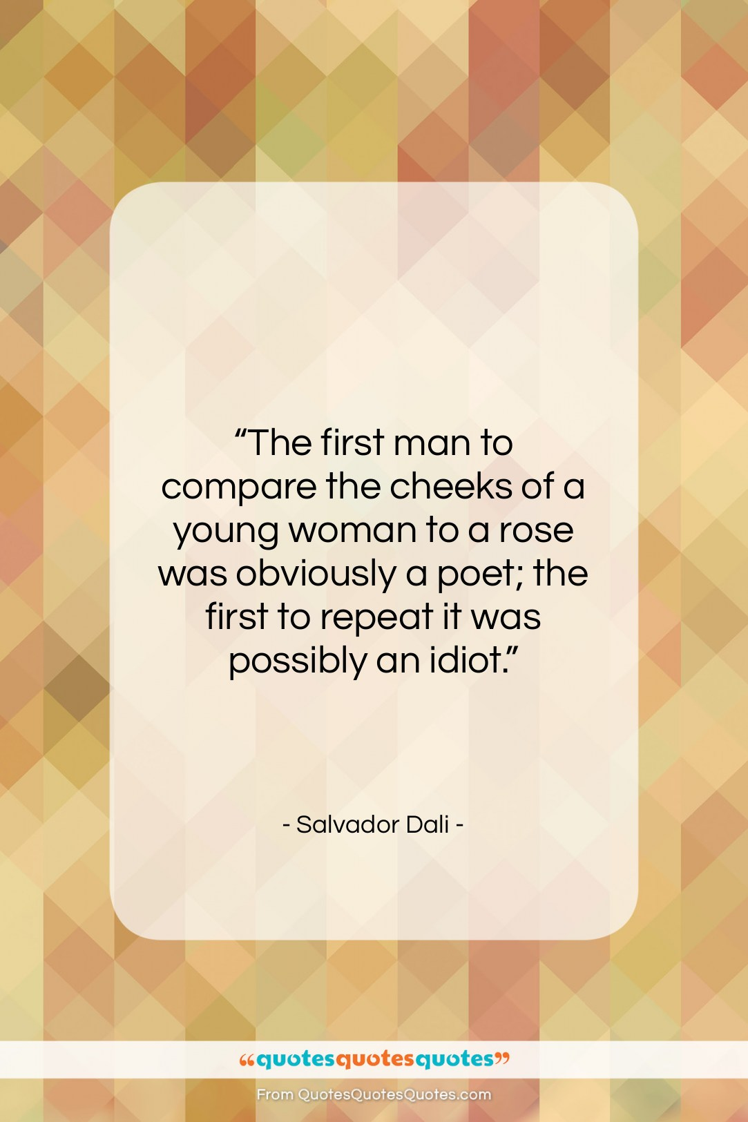 """Salvador Dali quote: """"The first man to compare the cheeks…""""- at QuotesQuotesQuotes.com"""