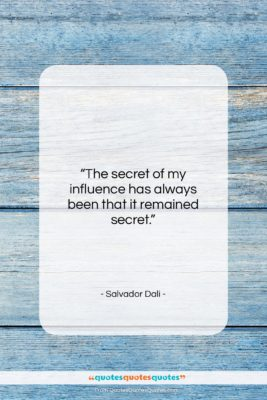 """Salvador Dali quote: """"The secret of my influence has always…""""- at QuotesQuotesQuotes.com"""