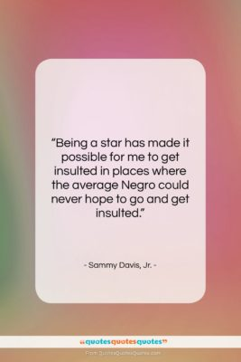 """Sammy Davis, Jr. quote: """"Being a star has made it possible…""""- at QuotesQuotesQuotes.com"""