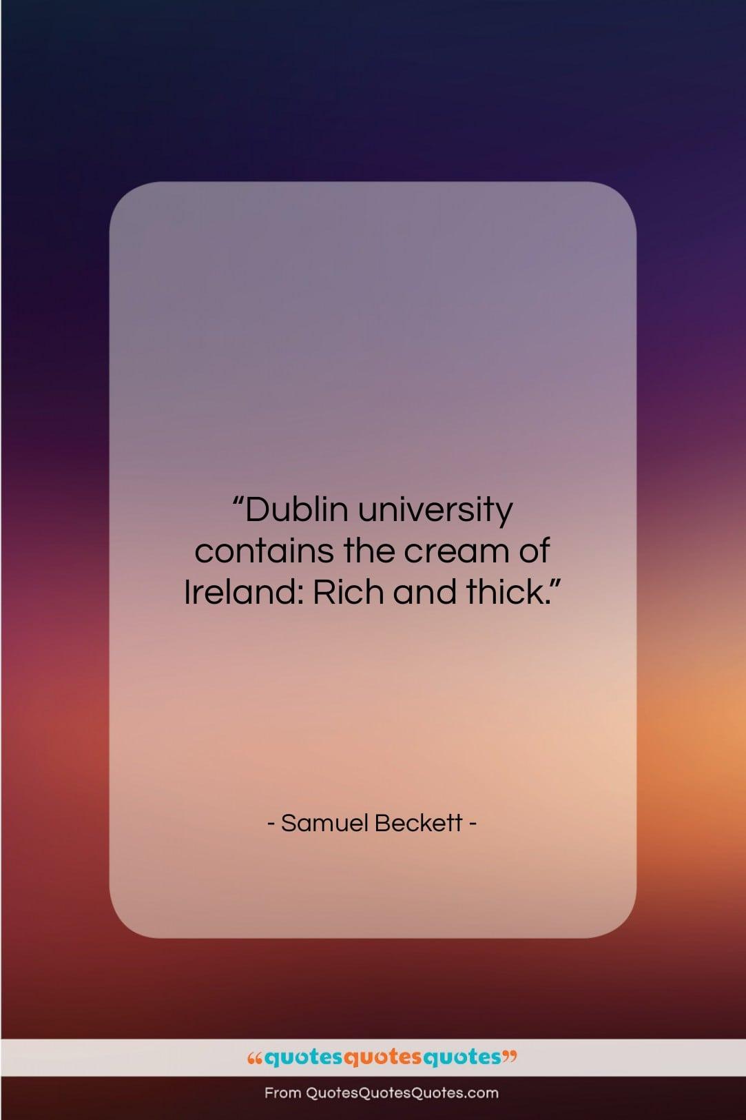 "Samuel Beckett quote: ""Dublin university contains the cream of Ireland:…""- at QuotesQuotesQuotes.com"