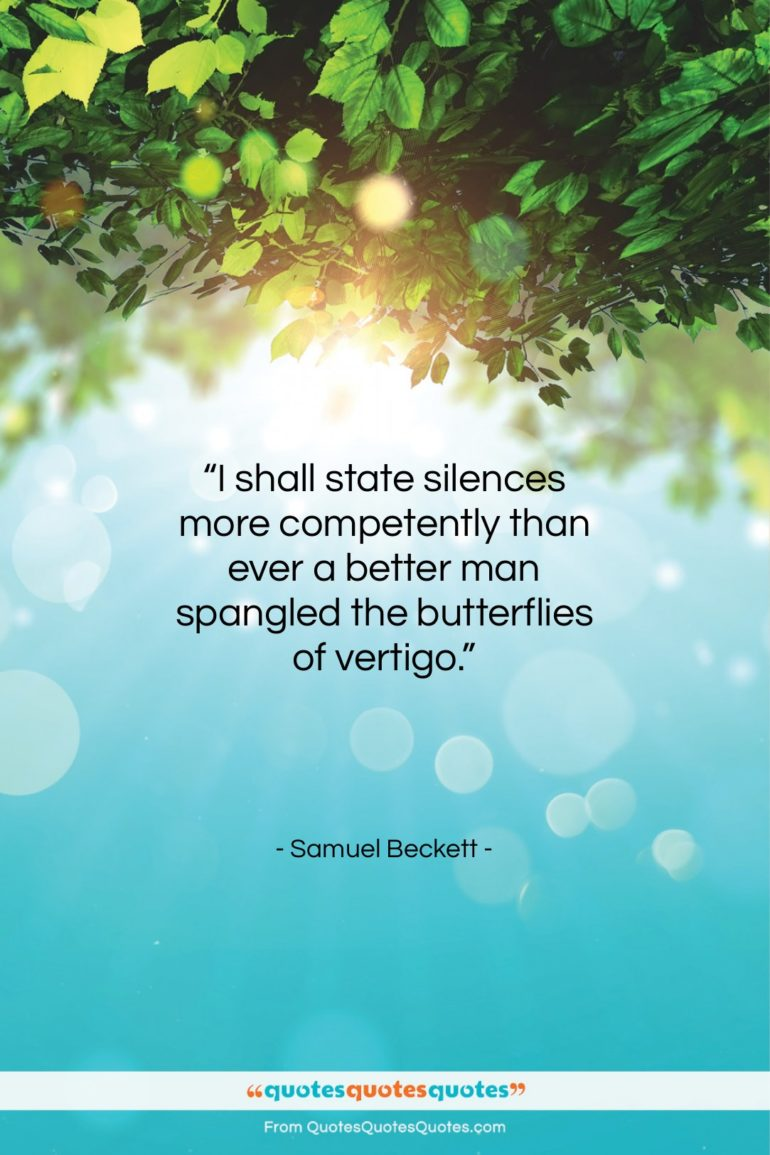 """Samuel Beckett quote: """"I shall state silences more competently than…""""- at QuotesQuotesQuotes.com"""