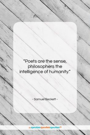"""Samuel Beckett quote: """"Poets are the sense, philosophers the intelligence…""""- at QuotesQuotesQuotes.com"""