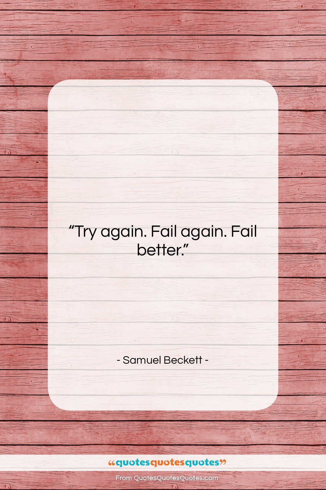 "Samuel Beckett quote: ""Try again. Fail again. Fail better….""- at QuotesQuotesQuotes.com"