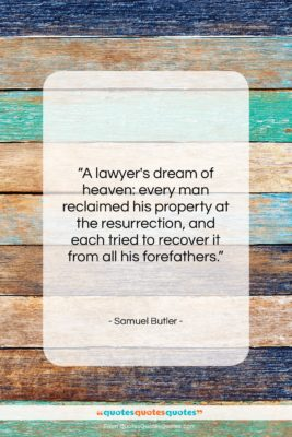 "Samuel Butler quote: ""A lawyer's dream of heaven: every man…""- at QuotesQuotesQuotes.com"
