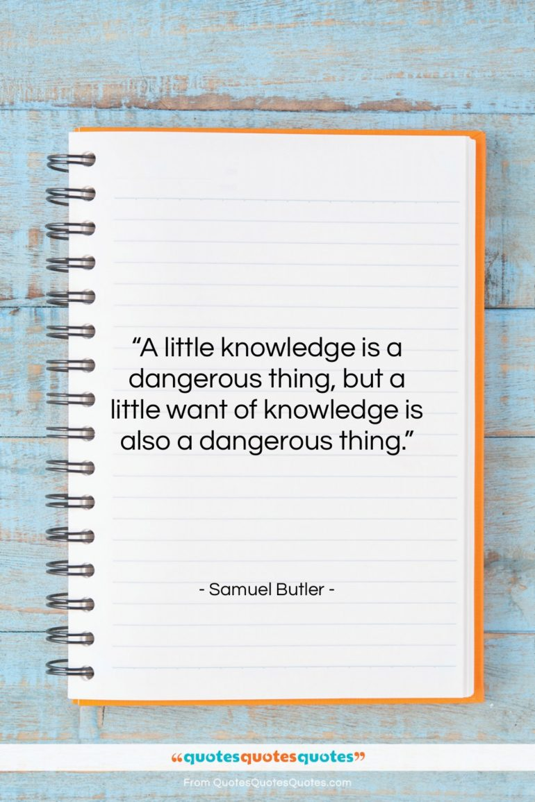 """Samuel Butler quote: """"A little knowledge is a dangerous thing,…""""- at QuotesQuotesQuotes.com"""