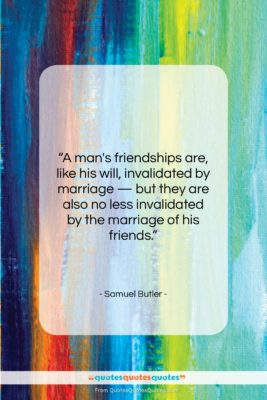 """Samuel Butler quote: """"A man's friendships are, like his will,…""""- at QuotesQuotesQuotes.com"""