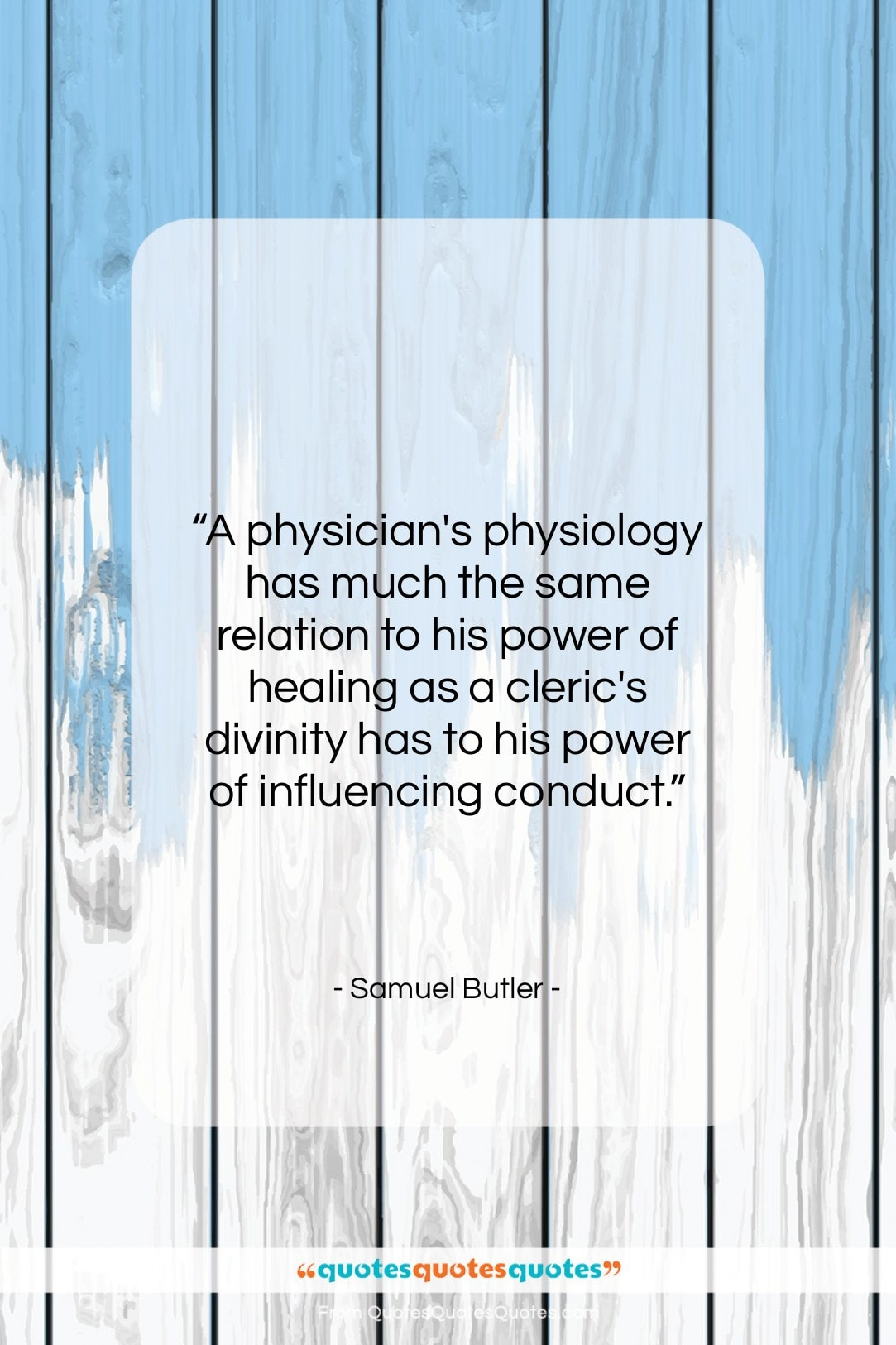 """Samuel Butler quote: """"A physician's physiology has much the same…""""- at QuotesQuotesQuotes.com"""