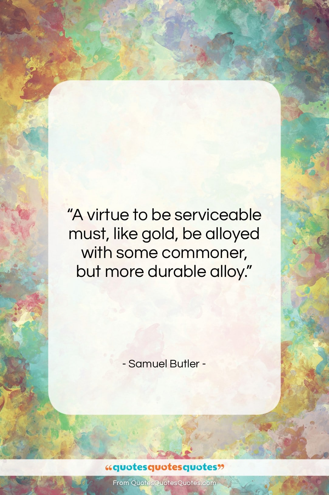 "Samuel Butler quote: ""A virtue to be serviceable must, like…""- at QuotesQuotesQuotes.com"