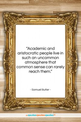"""Samuel Butler quote: """"Academic and aristocratic people live in such…""""- at QuotesQuotesQuotes.com"""