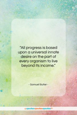 """Samuel Butler quote: """"All progress is based upon a universal…""""- at QuotesQuotesQuotes.com"""
