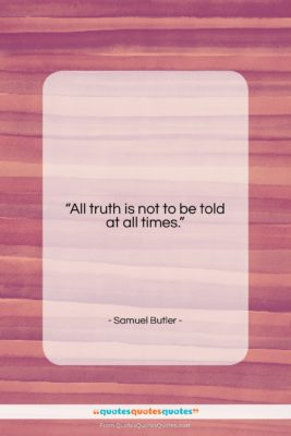 "Samuel Butler quote: ""All truth is not to be told…""- at QuotesQuotesQuotes.com"